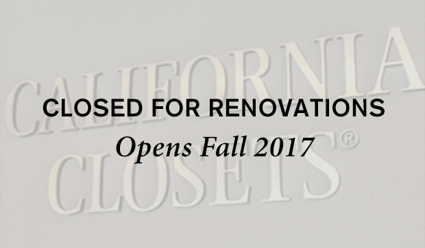 California Closets - Closed for Renovations/Opens Fall 2017
